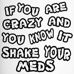 If you are crazy and you know it shake your meds - Thermobecher