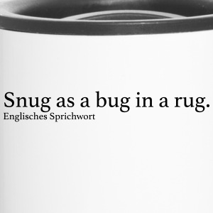 Snug as a bug in a rug. - Thermobecher