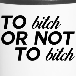 bitch or not to bitch to - Travel Mug