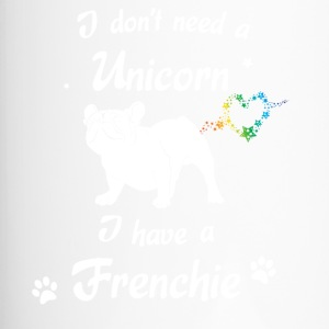 I do not need a Unicorn - I have a Frenchie - Travel Mug