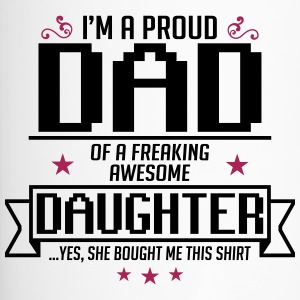 I'm a Proud dad of a freaking awesome daughter - Thermobecher