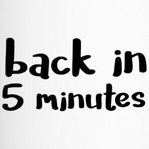 Back in five minutes - is not it ...? - Travel Mug