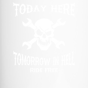 Today here, tomorrow in hell - Travel Mug