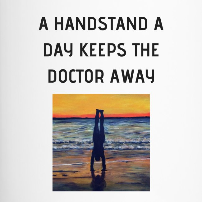 A HANDSTAND A DAY KEEPS THE DOCTOR AWAY