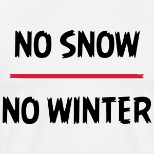 No snow no winter - Men's Premium T-Shirt