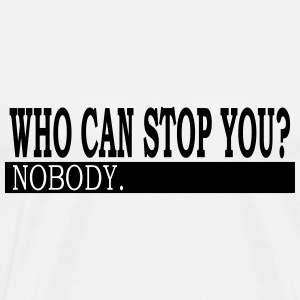 Who Can Stop You? - Men's Premium T-Shirt