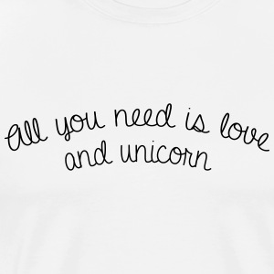 All you need is love and unicorn - T-shirt Premium Homme