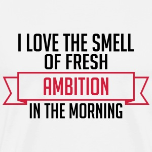 Fresh Ambition In The Morning - Männer Premium T-Shirt