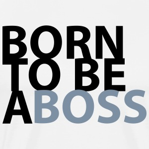 born to be a Boss - T-shirt Premium Homme