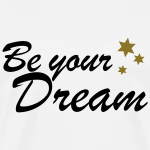 be your dream spreadshirt - Men's Premium T-Shirt