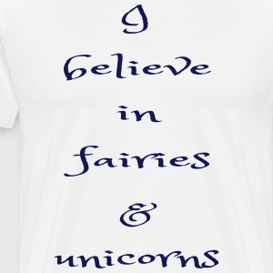 I believe in fairies and unicorns - Men's Premium T-Shirt