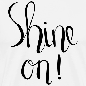 Shine On! Hand Lettered Print - Men's Premium T-Shirt
