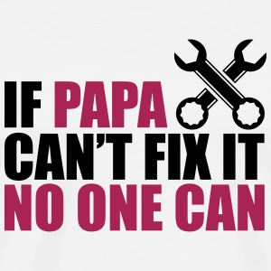 If papa cant fix it no one can - vatertag - Männer Premium T-Shirt