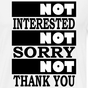 not interested not sorry not thank you - Men's Premium T-Shirt