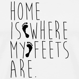 Home is where my feets are - Men's Premium T-Shirt