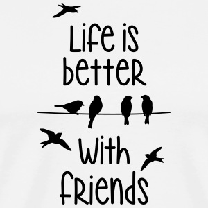 life is better with friends Birds tweeting friend - Men's Premium T-Shirt