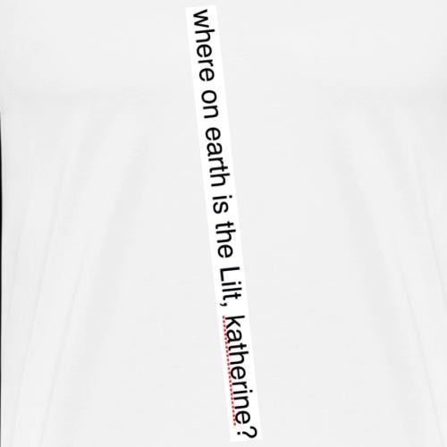 katherine has the LILT AS USUAL - Men's Premium T-Shirt