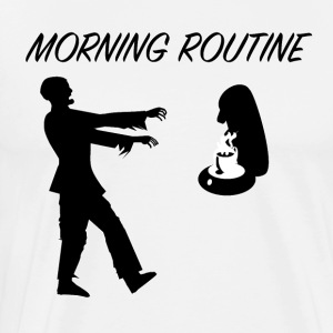 Morning_Routine - Mannen Premium T-shirt