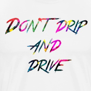 rainbow Dont drip and drive - Men's Premium T-Shirt