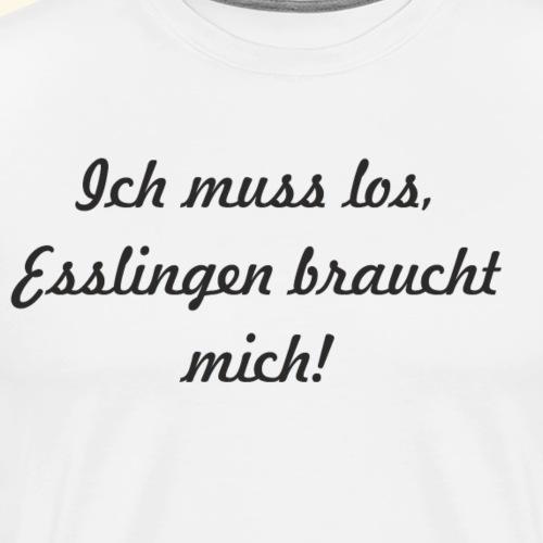 Ich muss los, Esslingen braucht mich! - Männer Premium T-Shirt