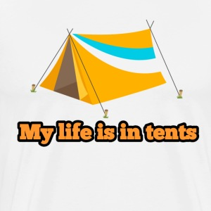 My life is in tents - Men's Premium T-Shirt