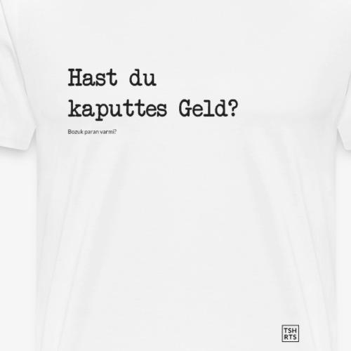 Hast du kaputtes Geld? - Männer Premium T-Shirt