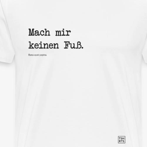 Mach mir keinen Fuß. - Männer Premium T-Shirt