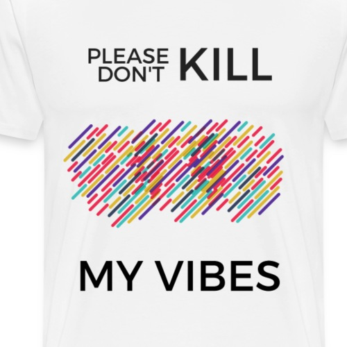 Please don't kill my vibes - Männer Premium T-Shirt