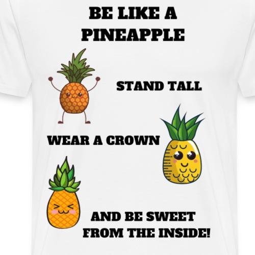 Be like a pineapple (schwarz) - Männer Premium T-Shirt