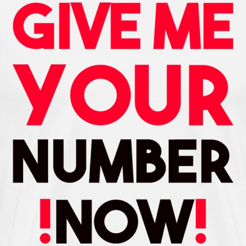 give me your number now! - Männer Premium T-Shirt