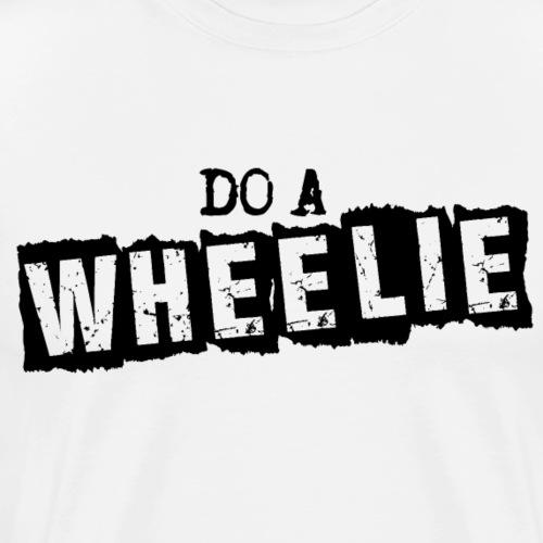 DO A WHEELIE - Men's Premium T-Shirt
