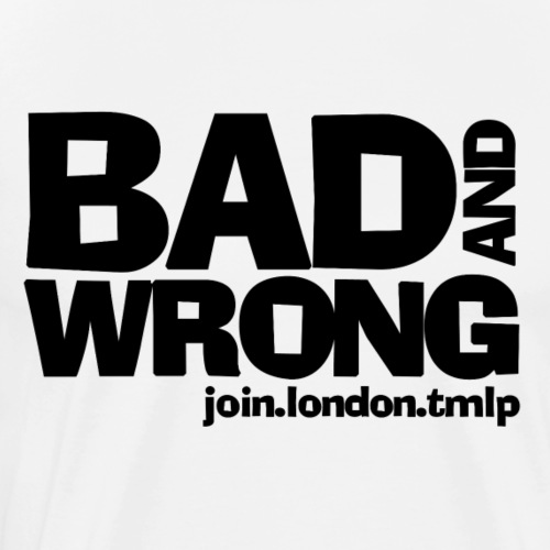 bad and wrong black text - Men's Premium T-Shirt