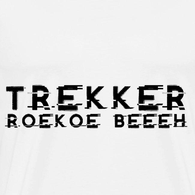 TREKKER ROEKOE BEEEH!