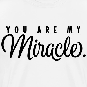 You Are My Miracle Spruch Du bist mein Wunder - Männer Premium T-Shirt