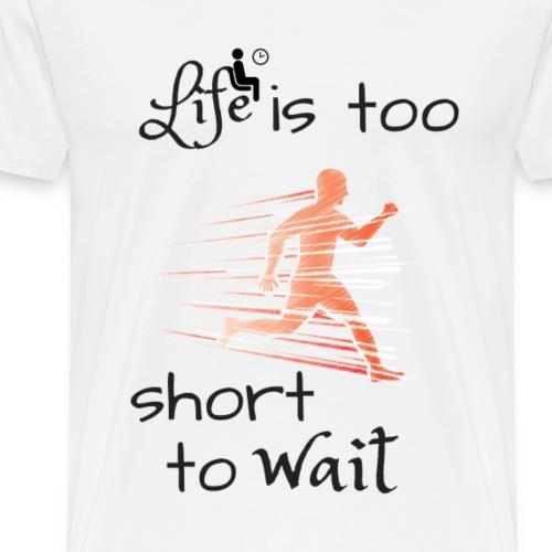 life is too short to wait - Männer Premium T-Shirt