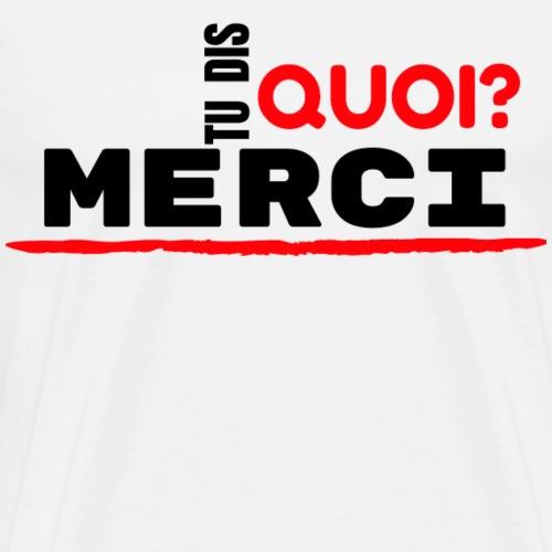 TU DIS QUOI? MERCI - T-shirt Premium Homme