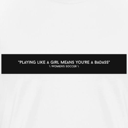 Playing Like A Girl Means You're A Badass // V2 - Men's Premium T-Shirt
