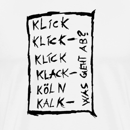 köln kalk was geht ab schwarz - Männer Premium T-Shirt