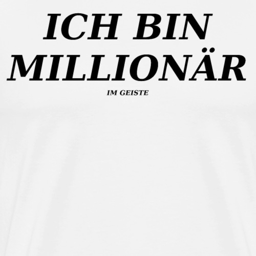 Ich bin Millionär (im Geiste) - Männer Premium T-Shirt