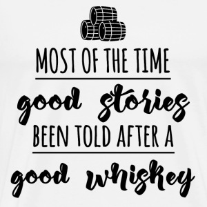 Whiskey - Most of the time good stories... - Männer Premium T-Shirt