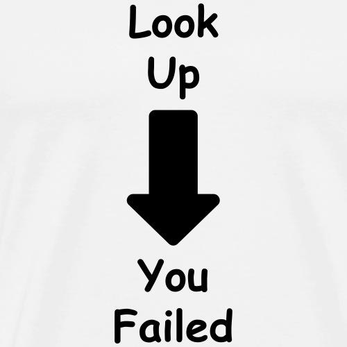 Look Up / You Failed - Männer Premium T-Shirt