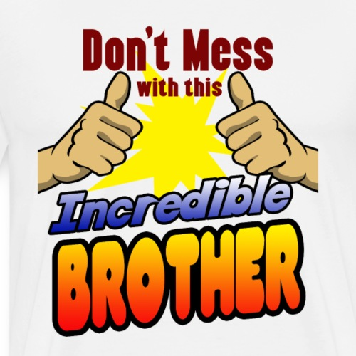Incredible brother Family shirt for birthday - Men's Premium T-Shirt