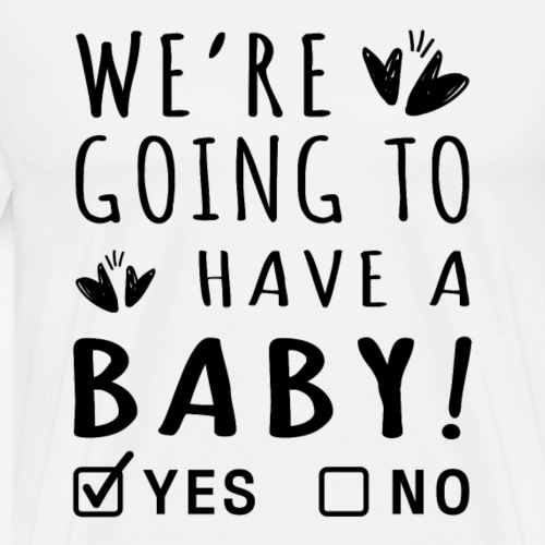 WE RE GOING TO HAVE A BABY T-SHIRT - Men's Premium T-Shirt