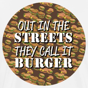 Out in the Streets ze noemen het Burger - Mannen Premium T-shirt