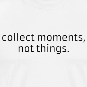 Collect moments, not things. - Camiseta premium hombre