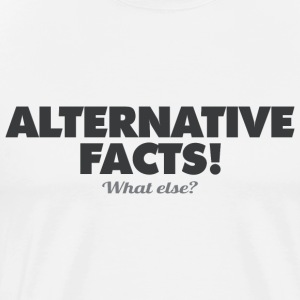 ALTERNATIVE FACTS - WHAT ELSE? - Männer Premium T-Shirt