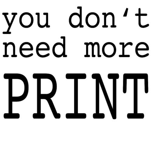 you don t need more print - Männer Premium T-Shirt