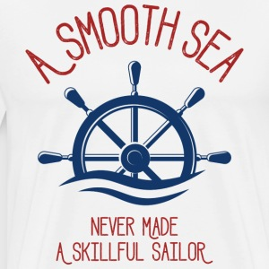 A Smooth Sea Never Made A Skillful Sailor - Männer Premium T-Shirt