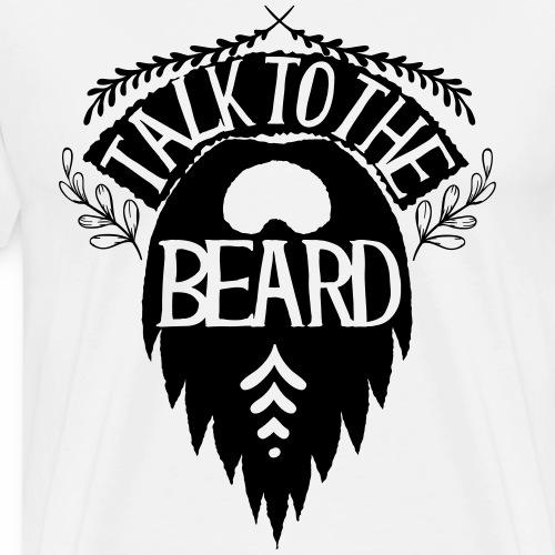 Talk to the beard - Männer Premium T-Shirt