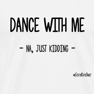 DANCE WITH ME - Premium T-skjorte for menn